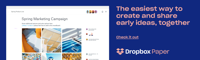 Dropbox Paper: The easiest way to create and share early ideas, together | Check it out