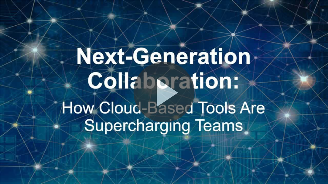 Webinar: Next-Generation Collaboration: How Cloud-Based Tools Are Supercharging Teams
