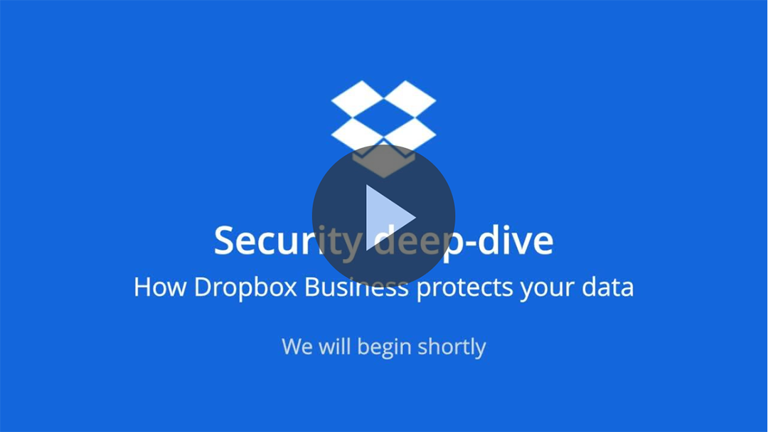 Webinar: Security Deep Dive - How Dropbox Business protects your data