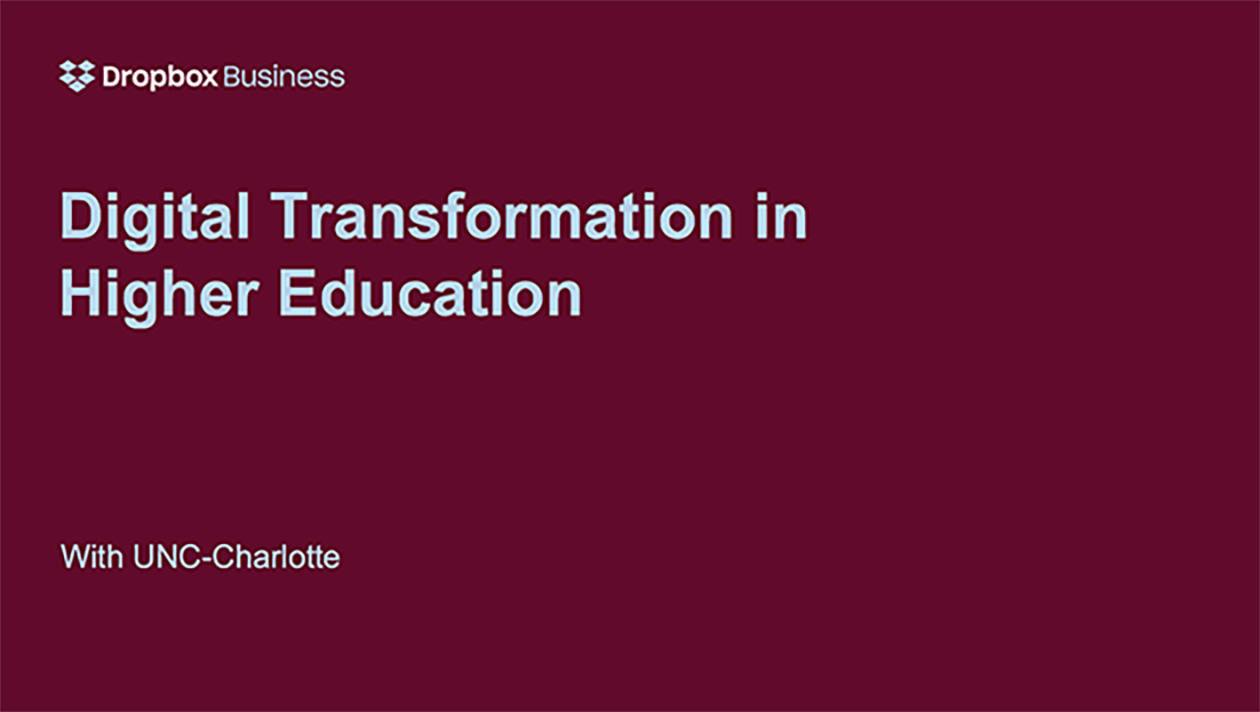 Digital transformation in higher education with Dropbox and UNC-Charlotte
